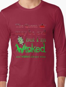 Once Upon A Time - The Queen May Be Evil But I'm Wicked And Wicked Always Wins Long Sleeve T-Shirt