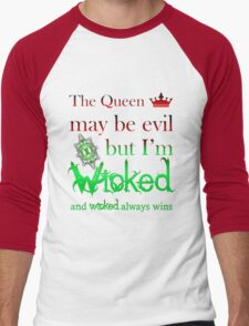 Once Upon A Time - The Queen May Be Evil But I'm Wicked And Wicked Always Wins Men's Baseball ¾ T-Shirt