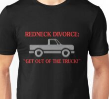 Redneck Divorce Get Out Of The Truck Unisex T-Shirt