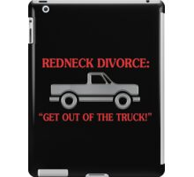 Redneck Divorce Get Out Of The Truck iPad Case/Skin