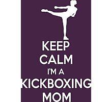 Keep Calm I'm A Kickboxing Mom Photographic Print
