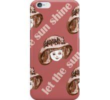 Let the sun shine 6 iPhone Case/Skin
