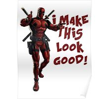 Deadpool - I Make This Look Good! Poster