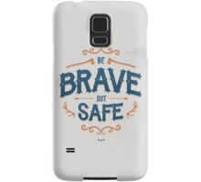 BE BRAVE NOT SAFE Samsung Galaxy Case/Skin