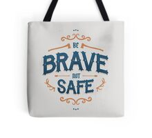 BE BRAVE NOT SAFE Tote Bag