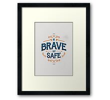 BE BRAVE NOT SAFE Framed Print