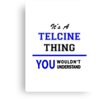 It's a TELCINE thing, you wouldn't understand !! Canvas Print