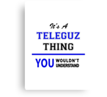 It's a TELEGUZ thing, you wouldn't understand !! Canvas Print