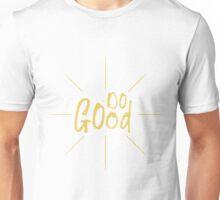 Do Good Unisex T-Shirt
