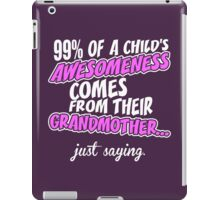 99% Of A Childs Awesomeness Comes From Their Grandmother iPad Case/Skin
