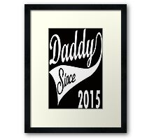 Daddy_Since_2015 Framed Print