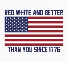 Red White and Better Since 1776 T-Shirt