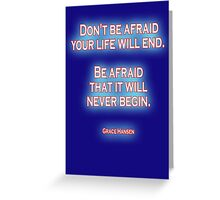 Don't be afraid your life will end. Be afraid that it will never begin. Grace Hansen, on Navy Blue Greeting Card