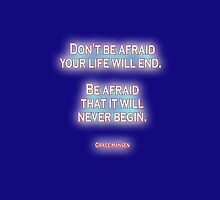Don't be afraid your life will end. Be afraid that it will never begin. Grace Hansen, on Navy Blue by TOM HILL - Designer