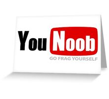 You Noob - go frag yourself Greeting Card