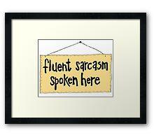 Fluent Sarcasm Spoken Here Framed Print