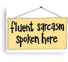 Fluent Sarcasm Spoken Here Canvas Print