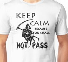 keep calm because you shall not pass Unisex T-Shirt