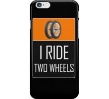 I Ride Two Wheels iPhone Case/Skin
