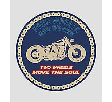 Two wheels move the soul Photographic Print