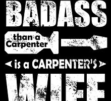 the only thing more badass than a carpenter is a carpenter's wife by teeshoppy