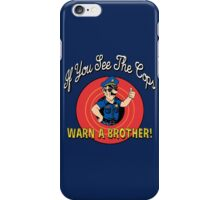 If You See The Cops Warn A Brother iPhone Case/Skin