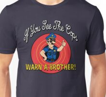 If You See The Cops Warn A Brother Unisex T-Shirt