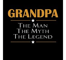 GRANDPA - THE MAN THE MYTH THE LEGEND Photographic Print