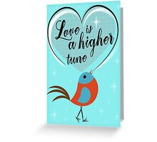 love is a higher tune Greeting Card