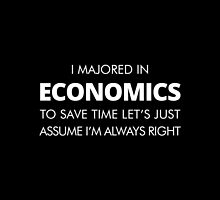 I Majored In Economics To Save Time Let's Just Assume I'M Always Right- T-Shirt & Hoodies by justarts
