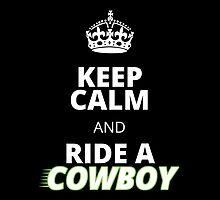 Keep Calm And Ride A Cowboy- T-Shirt & Hoodies by justarts