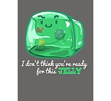 Gelatinous Cube - I don't think you're ready for this jelly (Dark) Photographic Print