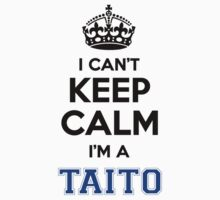 I cant keep calm Im a TAITO by icanting