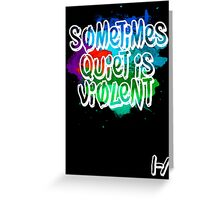 Sometimes Quiet Is Violent Greeting Card