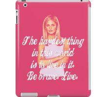 Be Brave. Live., Buffy iPad Case/Skin