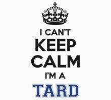I cant keep calm Im a TARD by icanting