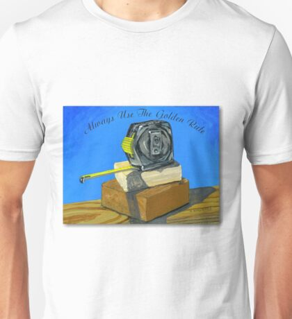 Always Use The Golden Rule poster Unisex T-Shirt