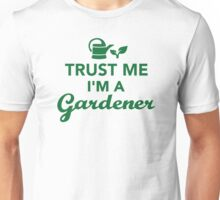 Trust me I'm a Gardener Unisex T-Shirt