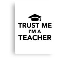 Trust me I'm a Teacher Canvas Print