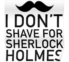 I don't shave for Sherlock Holmes Poster