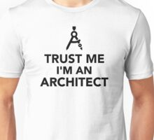 Trust me I'm an Architect Unisex T-Shirt