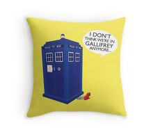 I Don't Think We're in Gallifrey Anymore... Throw Pillow