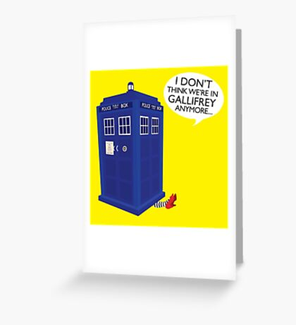 I Don't Think We're in Gallifrey Anymore... Greeting Card