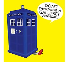 I Don't Think We're in Gallifrey Anymore... Photographic Print