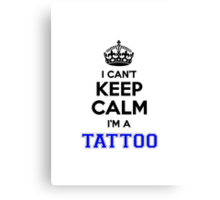 I cant keep calm Im a TATTOO Canvas Print