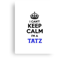 I cant keep calm Im a TATZ Canvas Print