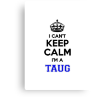 I cant keep calm Im a TAUG Canvas Print