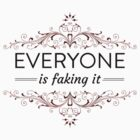 Everyone is Faking It by QGPennyworth
