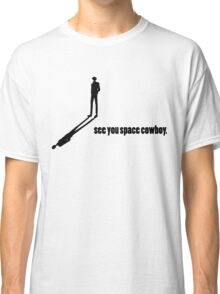 See You Space Cowboy - Silhouette Classic T-Shirt