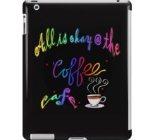 All Is Okay @ The Coffee Cafe iPad Case/Skin